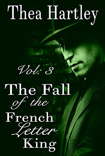 Book: The Fall Of The French Letter King (The 'French Letter' trilogy Book 3) by Thea Hartley