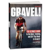 Gravel: The Ultimate Guide to the Gear, Training, and Grit You Need to...
