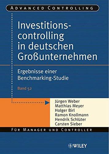 Investitionscontrolling in deutschen Großunternehmen: Ergebnisse einer Benchmarking-Studie (Advanced Controlling (52), Band 52)
