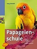 Papageienschule - Wege zu einem problemfreien Zusammenleben - Greg Glendell