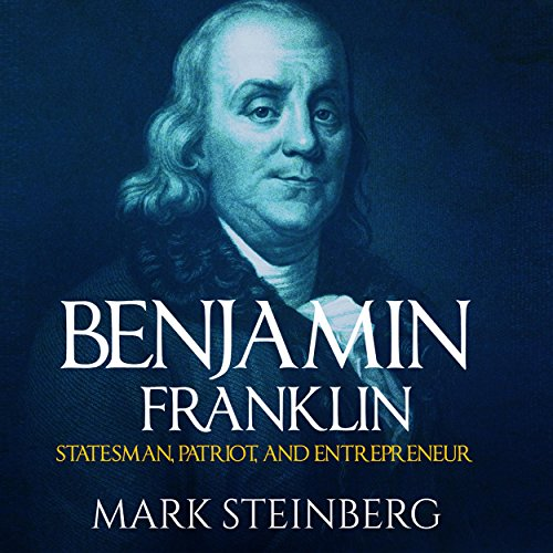 Benjamin Franklin: Statesman, Patriot, and Entrepreneur audiobook cover art