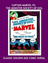 Captain Marvel Vs. The Monster Society Of Evil: Exciting Golden Age Serial from the Pages of Captain Marvel Adventures #22...