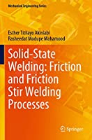 Solid-State Welding: Friction and Friction Stir Welding Processes (Mechanical Engineering Series)