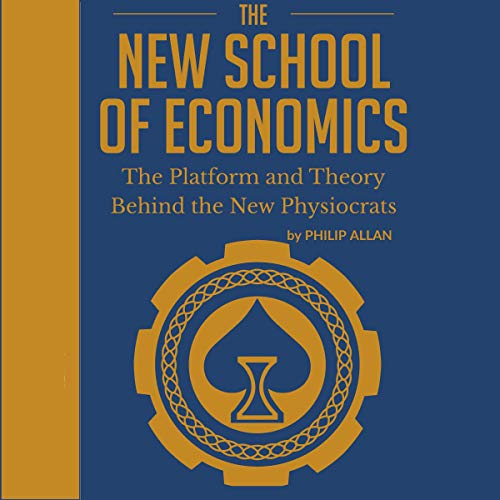 The New School of Economics: The Platform and Theory Behind the New Physiocrats audiobook cover art