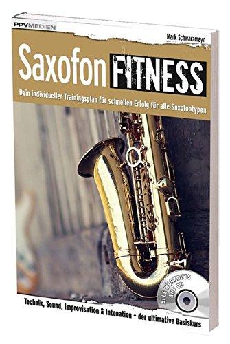 Saxofon Fitness: Dein individueller Trainingsplan für alle Saxofontypen (Fitnessreihe): Dein individueller Trainingsplan für alle Saxofontypen / Für ... & Intonation - der ultimative Basiskurs