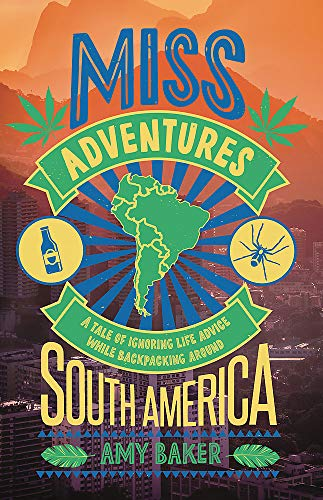 Preisvergleich Produktbild Miss-adventures: A Tale of Ignoring Life Advice While Backpacking Around South America