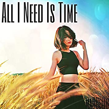 All I Need Is Time