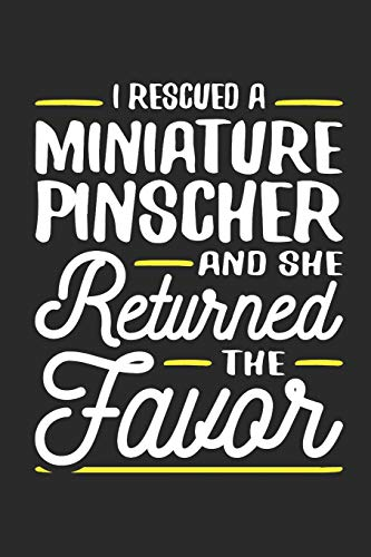 I Rescued a Miniature Pinscher and She Returned the Favor: Blank Lined Journal   120 Pages, 6 x 9 in (Rescued Dog)