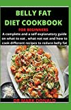 THE BELLY FAT DIET COOKBOOK FOR BEGINNERS: A complete and a self explanatory guide on what to eat, what not to eat and how to cook different recipes to reduce belly fat