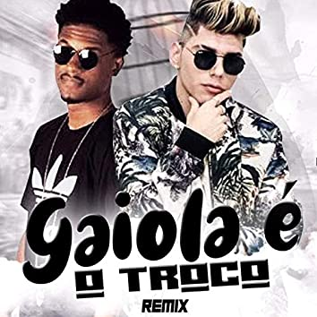 Gaiola é o Troco (Remix)