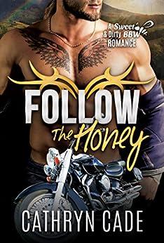 FOLLOW THE HONEY: Sweet&Dirty BBW MC Romance Series Book 4 (Sweet & Dirty BBW MC Romance Series) by [Cathryn Cade]
