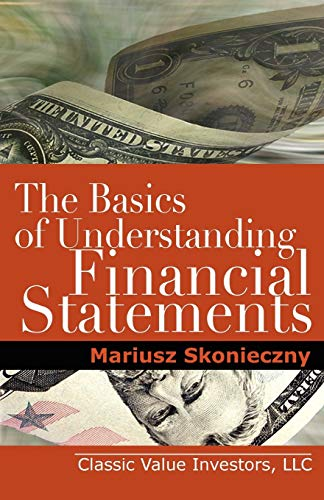 Compare Textbook Prices for The Basics of Understanding Financial Statements: Learn How to Read Financial Statements by Understanding the Balance Sheet, the Income Statement, and the Cash Flow Statement 1 Edition ISBN 9780984849000 by Skonieczny, Mariusz