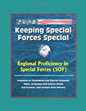 Keeping Special Forces Special: Regional Proficiency in Special Forces (SOF) - Evolution of Commando and Warrior Diplomat Roles, Language and Culture Needs Assessment, and Foreign Area Officers