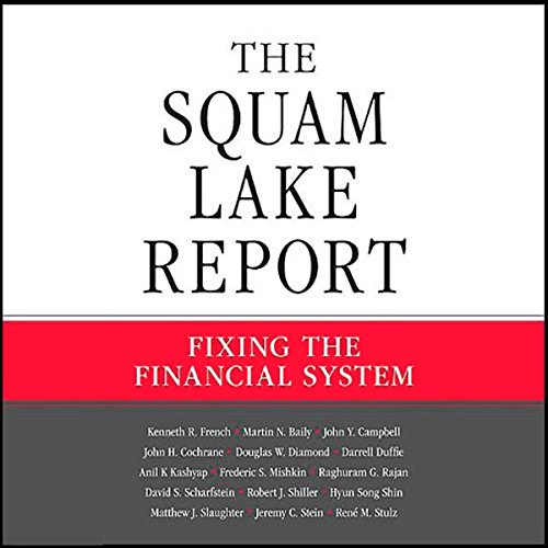 The Squam Lake Report      Fixing the Financial System              By:                                                                                                                                 Kenneth R. French,                                                                                        Martin N. Baily,                                                                                        John Y. Campbell,                   and others                          Narrated by:                                                                                                                                 Ken Kliban                      Length: 3 hrs and 53 mins     Not rated yet     Overall 0.0