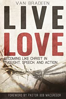 Live Love: Becoming Like Christ In Thought, Speech, and Action