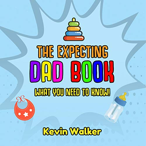 The Expecting Dad Book: What you Need to Know! Pregnancy for Men Made Easy Made with this First Time Dad Book. Expecting a Baby Can be Scary, but Don't Fear audiobook cover art