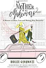 The Mother of All Makeovers: A Memoir of More, Less and Making Busy Beautiful