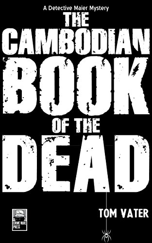 The Cambodian Book of the Dead: A Detective Maier Mystery (The Detective Maier Mystery Series 1) by [Tom Vater]