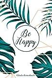 Glücks-Listenbuch: Be Happy Listen Tagebuch | Mehr Zufriedenheit, Dankbarkeit & positives Denken im Leben | Achtsamer Umgang mit Glück und deinen ... 104 Seiten | Format ca. A5 | (German Edition)