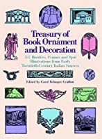 Treasury of Book Ornament and Decoration: 537 Borders, Frames, and Spot Illustrations from Early Twentieth Century Italian Sources (Dover Pictorial Archive)