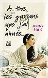 Les amours de Lara Jean T01 - A tous les garçons que j'ai aimés...