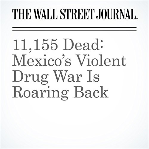 11,155 Dead: Mexico's Violent Drug War Is Roaring Back copertina