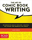 The Art of Comic Book Writing: The Definitive Guide to Outlining, Scripting, and Pitching Your Sequential Art Stories