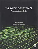 The Syntax of City Space: American Urban Grids - Mark David Major