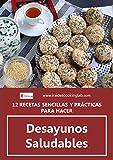 12 RECETAS SENCILLAS Y PRÁCTICAS PARA HACER DESAYUNOS SALUDABLES (LIBRITOS SALUDABLES)