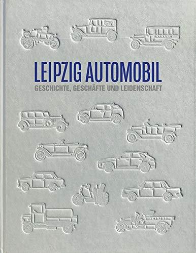 LEIPZIG AUTOMOBIL: Geschichte, Geschäfte und Leidenschaft