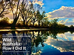 Wild Australia: How I Did It: Capture great shots and transform them into awesome photos using your iPhone by [Amber Hall]