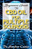 Beginners Guide to CBD Oil for Multiple Sclerosis: This entails everything regarding CBD Oil; component and uits effectiveness in the management of multiple sclerosis