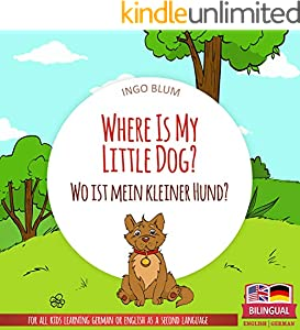 Where Is My Little Dog? - Wo ist mein kleiner Hund?: English German Bilingual Picture Book for Children Ages 2-6 (Where is.? - Wo ist.? 4)