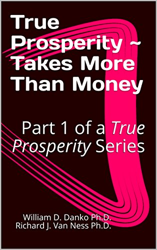 True Prosperity ~ Takes More Than Money: Part 1 of a True Prosperity Series (Part of a Series Based on the non-fiction book