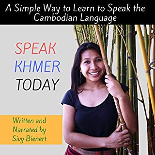 Speak Khmer Today     A Simple Way to Learn to Speak the Cambodian Language              By:                                                                                                                                 Sivy Bienert                               Narrated by:                                                                                                                                 Sivy Bienert                      Length: 51 mins     Not rated yet     Overall 0.0