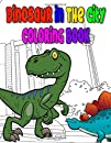 Dinosaurs in The City Coloring Book: Realistic dinosaurs on town background with the name of dinosaurs perfect coloring activity books for Preschoolers,Toddlers,Kindergarten,Kids,Homeschool,Teacher,Kids Ages 3-5 + 5-6 + 6-8, Great Gifts for Girls and Boys