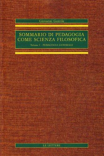 Sommario di pedagogia come scienza filosofica (rist. anast.). Pedagogia generale (Vol. 1)