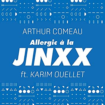 Allergic à la Jinxx (feat. Karim Ouellet)