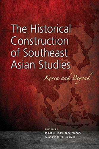 The Historical Construction of Southeast Asian Studies: Korea and Beyond PDF Books
