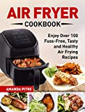 Air Fryer Cookbook: The Ultimate Air Fryer Guide for Everyone to Enjoy Over 100 Fuss-Free, Tasty and...