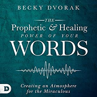 The Prophetic and Healing Power of Your Words     Creating an Atmosphere for the Miraculous              By:                                                                                                                                 Becky Dvorak                               Narrated by:                                                                                                                                 Rachel Perry                      Length: 9 hrs and 14 mins     1 rating     Overall 5.0