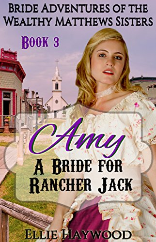 Amy: A Bride for Rancher Jack (Bride Adventures of the Wealthy Matthews Sisters Book 3) (English Edition)