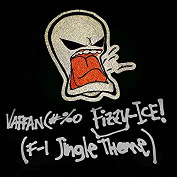 Vaffanc#%o Fizzy-Ice! (F-I Jingle Theme)