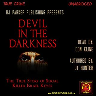 Devil in the Darkness     The True Story of Serial Killer Israel Keyes              By:                                                                                                                                 J.T. Hunter                               Narrated by:                                                                                                                                 Don Kline                      Length: 8 hrs     6 ratings     Overall 3.7