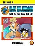 Play The Dragon: History of Dragon Ball Video Games Vol 1.: The First Saga: 1986-1997 (English Editi...