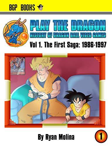 Play The Dragon: History of Dragon Ball Video Games Vol 1.: The First Saga: 1986-1997 (English Edition)