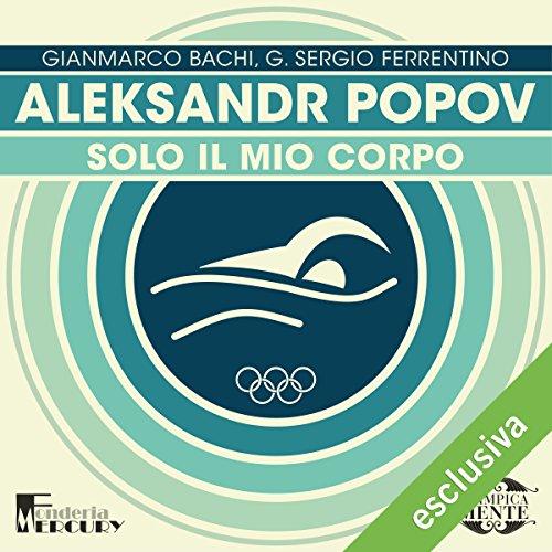 Aleksandr Popov: Solo il mio corpo (Olimpicamente)  Audiolibri