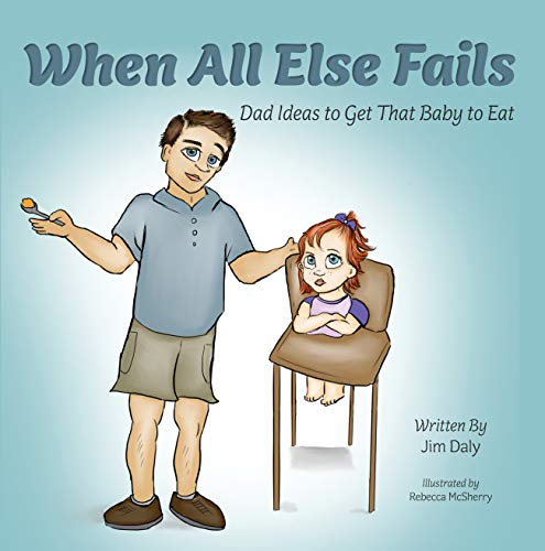 When All Else Fails: Dad Ideas to Get That Baby to Eat (English Edition)