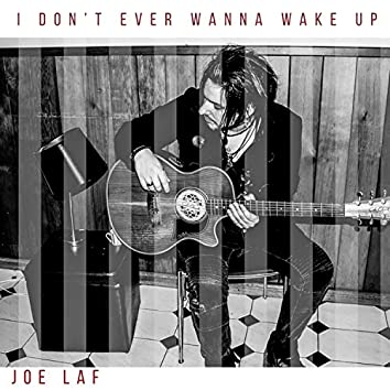 I Don't Ever Wanna Wake Up