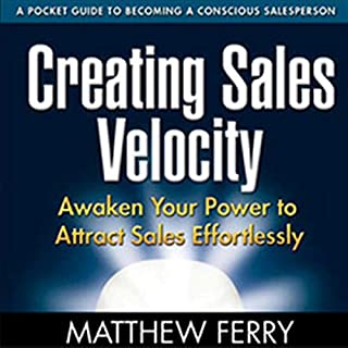 Creating Sales Velocity     Awaken Your Power to Attract Sales Effortlessly              By:                                                                                                                                 Matthew Ferry                               Narrated by:                                                                                                                                 Matthew Ferry                      Length: 2 hrs and 51 mins     63 ratings     Overall 4.7